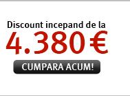 Discount incepand de la 4.380 €! Cumpara acum!
