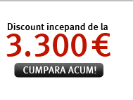 Discount incepand de la 3.300 €! Cumpara acum!