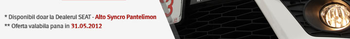 * Disponibil doar la Dealerul SEAT - Alto Syncro Pantelimon ** Oferta valabila pana in 31.05.2012