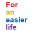 For an easier life