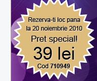 Rezerva-ti loc pana la 20 noiembrie 2010. Pret special! 39 lei Cod 710949