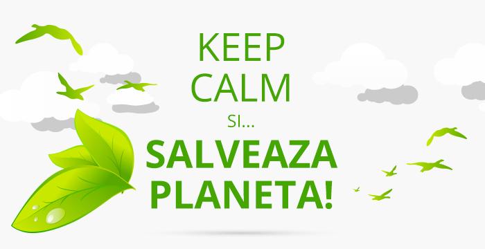 Keep Calm si... salveaza planeta!
